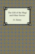 The Gift of the Magi and Other Short Stories ebook by O. Henry