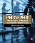 PHR/SPHR Professional in Human Resources Certification Practice Exams ebook by Tresha Moreland,Gabriella Parente-Neubert,Joanne Simon-Walters