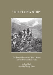 'The Flying Whip' -The Story of Braithwaite 'Brait' Wilson and the Ullswater Foxhounds ebook by Ron Black