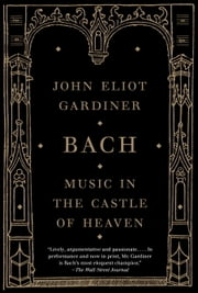 Bach - Music in the Castle of Heaven ebook by Kobo.Web.Store.Products.Fields.ContributorFieldViewModel