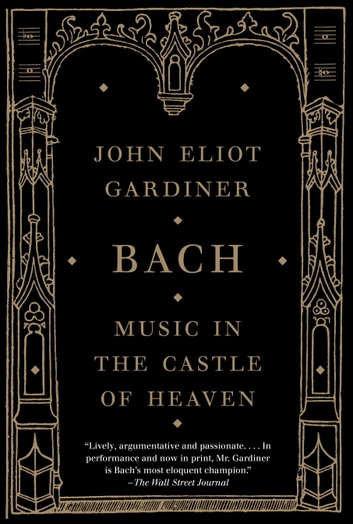 Bach - Music in the Castle of Heaven ebook by John Eliot Gardiner