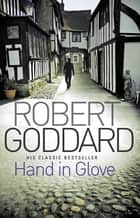 Hand In Glove ebook by Robert Goddard