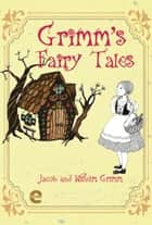 Grimm's Fairy Tales ebook by Jacob Grimm, Wilhelm Grimm
