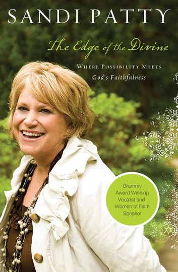The Edge of the Divine - Where Possibility Meets God's Faithfulness eBook by Sandi Patty