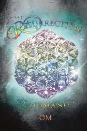The Resurrection Of Humanity ebook by Om