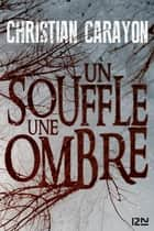 Un souffle, une ombre ebook by Christian CARAYON