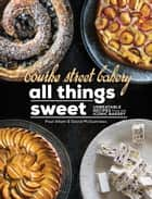 Bourke Street Bakery: All Things Sweet - Unbeatable recipes from the iconic bakery ebook by Paul Allam, David McGuinness
