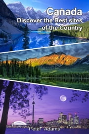 Canada: Discover the Best Sites of the Country ebook by Peter  Adams