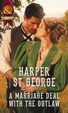 A Marriage Deal With The Outlaw (Mills & Boon Historical) (Outlaws of the Wild West, Book 2) ebook by Harper St. George
