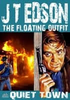 The Floating Outfit 8: Quiet Town ebook by J.T. Edson