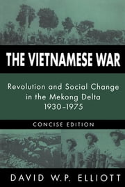The Vietnamese War - Revolution and Social Change in the Mekong Delta, 1930-1975 ebook by David Elliott