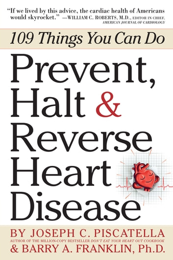 Prevent, Halt & Reverse Heart Disease - 109 Things You Can Do ebook by Barry Franklin Ph.D.,Joseph C. Piscatella