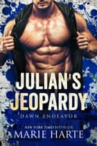 Julian's Jeopardy - Dawn Endeavor, #3 ebook by Marie Harte