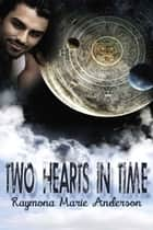 Two Hearts in Time ebook by Raymona Marie Anderson