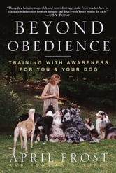 Beyond Obedience - Training with Awareness for You & Your Dog ebook by April Frost,Rondi Lightmark