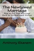 The Newlywed Marriage ebook by Anthony Ekanem