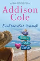 Embraced at Seaside ebook by Addison Cole