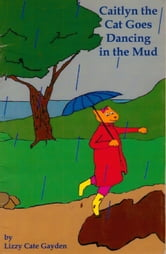 Caitlyn the Cat Goes Dancing in the Mud ebook by Lizzy Cate Gayden
