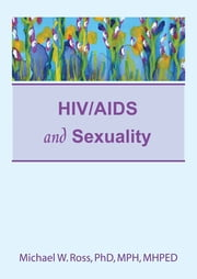 HIV/AIDS and Sexuality ebook by Michael W Ross