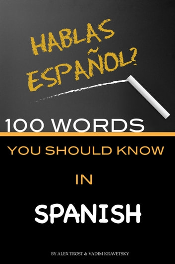 100 Words You Should Know In Spanish ebook by alex trostanetskiy
