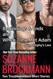 Beginnings and Ends & When Tony Met Adam with Murphy's Law (Annotated reissues originally published in 2012, 2011, 2001) - Two Troubleshooters Short Stories and a Navy SEAL Short ebook by Suzanne Brockmann