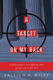 A Target on my Back - A Prosecutor's Terrifying Tale of Life on a Hit List ebook by Erleigh Wiley