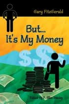But . . . It's My Money ebook by Gary FitzGerald