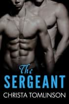 The Sergeant ebook by Christa Tomlinson