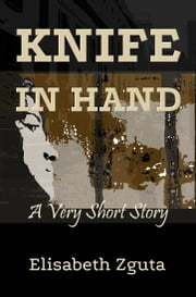 Knife In Hand: A Short Story ebook by Elisabeth Zguta
