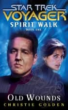 Star Trek: Voyager: Spirit Walk #1: Old Wounds ebook by Christie Golden