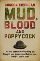 Mud, Blood and Poppycock - Britain and the Great War ebook by Gordon Corrigan