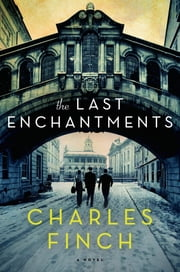 The Last Enchantments - A Novel ebook by Charles Finch