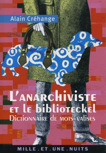 L'Anarchiviste et le Bibliotekel - Dictionnaire de mots-valises ebook by Alain Créhange