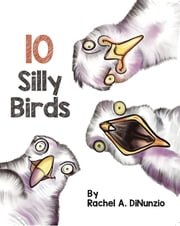 Silly Birds ebook by Rachel A. DiNunzio, Rachel A. DiNunzio