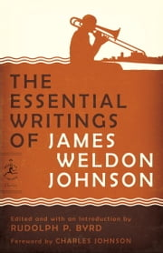 The Essential Writings of James Weldon Johnson ebook by James Weldon Johnson,Rudolph Byrd,Charles Johnson