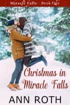 Christmas in Miracle Falls ebook by Ann Roth