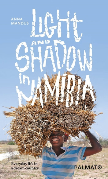 Light and Shadow in Namibia - Everyday life in a dream country ebook by Anna Mandus