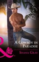 A Cowboy In Paradise (Mills & Boon Blaze) eBook by Shana Gray