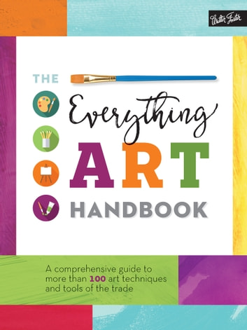 The Everything Art Handbook - A comprehensive guide to more than 100 art techniques and tools of the trade ebook by Walter Foster Creative Team
