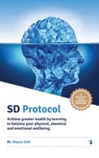 Sd Protocol: Achieve Greater Health and Wellbeing ebook by Dr Wayne Todd