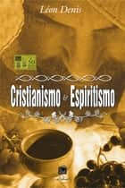 Cristianismo e Espiritismo ebook by Léon Denis