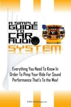 A Simple Guide To Car Audio Systems ebook by KMS Publishing