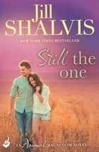 Still The One: Animal Magnetism Book 6 ebook by Jill Shalvis