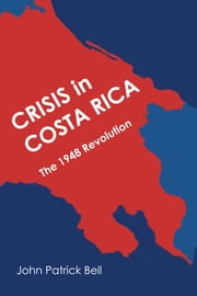 Crisis in Costa Rica - The 1948 Revolution ebook by John Patrick Bell