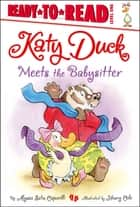 Katy Duck Meets the Babysitter - With Audio Recording ebook by Alyssa Satin Capucilli, Henry Cole