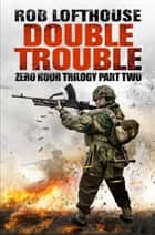 Zero Hour Trilogy: Double Trouble - (2) ebook by Rob Lofthouse