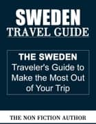 Sweden Travel Guide ebook by The Non Fiction Author
