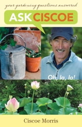 Ask Ciscoe - Oh, la, la ! Your Gardening Questions Answered ebook by Ciscoe Morris