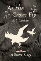 As the Crows Fly - Celtic Myths ebook by A. L. Lester