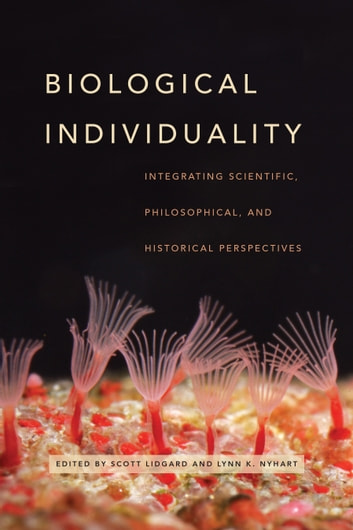 Biological Individuality - Integrating Scientific, Philosophical, and Historical Perspectives ebook by
